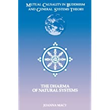 Mutual Causality in Buddhism and General Systems Theory: The Dharma of Natural Systems (Suny Series, Buddhist Studies)