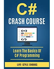 C#: C# CRASH COURSE - Beginner's Course To Learn The Basics Of C# Programming Language: (c#, c programming, c, java, python, angularjs, c++ programming)
