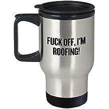 Funny Roofing Travel Mug - Roofer Gift Idea - Roof Builder Present - Fuck Off, I'm Roofing