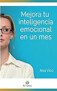 Mejora tu inteligencia emocional en un mes: 30 tecnicas sencillas para vivir mas plenamente (