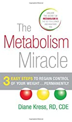 The Metabolism Miracle: 3 Easy Steps to Regain Control of Your Weight... Permanently