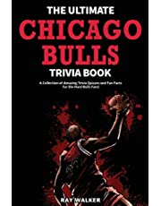 The Ultimate Chicago Bulls Trivia Book: A Collection of Amazing Trivia Quizzes and Fun Facts for Die-Hard Bulls Fans!