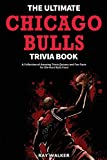 The Ultimate Chicago Bulls Trivia Book: A