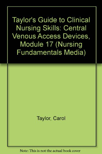 - Taylor's Guide to Clinical Nursing Skills: Central Venous Access Devices, Module 17 [VHS]