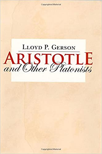 Aristotle and Other Platonists – By Lloyd P. Gerson