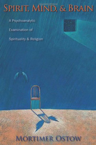 Spirit, Mind, and Brain: A Psychoanalytic Examination of Spirituality and Religion (Columbia Series in Science and Religion)
