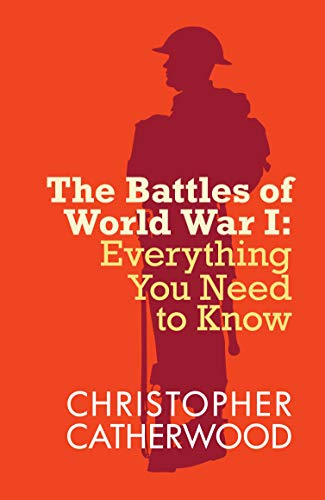 Everything You Need to Know: The Battles of WWI