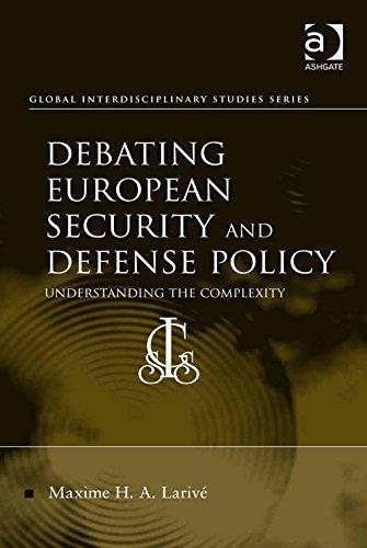 Download Debating European Security and Defense Policy: Understanding the Complexity (Global Interdisciplinary Studies Series) Pdf