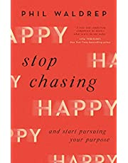Stop Chasing Happy: And Start Pursuing Your Purpose