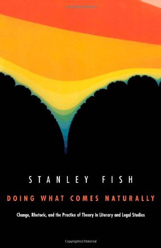 By Stanley Fish - Doing What Comes Naturally: Change, Rhetoric, and the Practice of Theory in Literary and Legal Studies: 1st (first) Edition