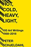 : Hot, Cold, Heavy, Light, 100 Art Writings 1988-2018