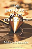 Le pendule : livret d'initiation