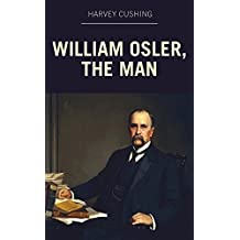 William Osler, the Man (English Edition)