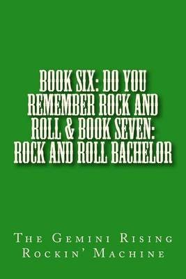 [(Book Six : Do You Remember Rock and Roll & Book Seven: Rock and Roll Bachelor)] [By (author) The Gemini Rising Rockin' Machine] published on (September, 2014)