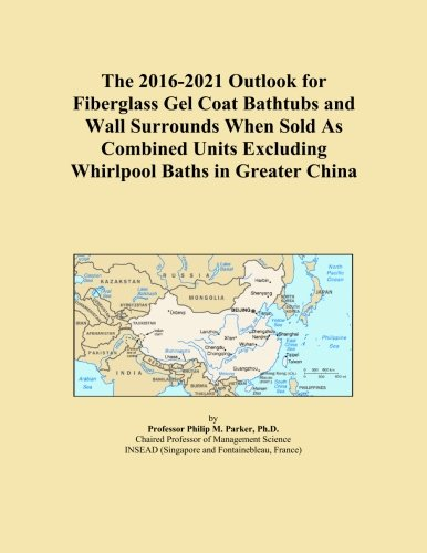 (The 2016-2021 Outlook for Fiberglass Gel Coat Bathtubs and Wall Surrounds When Sold As Combined Units Excluding Whirlpool Baths in Greater China)