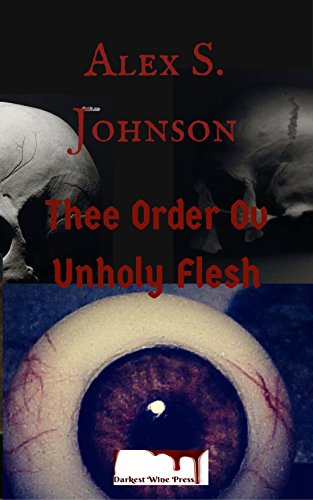 Thee Order Ov Unholy Flesh: Second E-Book Edition by [Johnson, Alex]