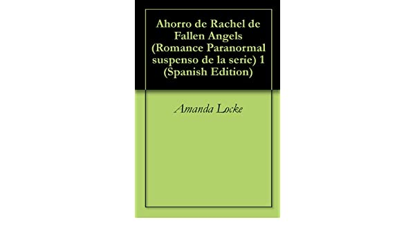 Ahorro de Rachel de Fallen Angels (Romance Paranormal suspenso de la serie) 1 (Spanish Edition) - Kindle edition by Amanda Locke.