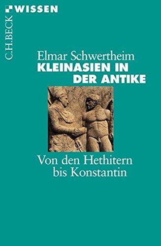 Kleinasien in der Antike: Von den Hethitern bis Konstantin