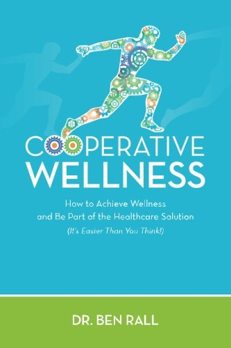 Cooperative Wellness  How To Achieve Wellness And Be Part Of The Healthcare Solution  It S Easier Than You Think