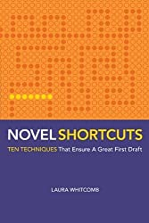 Novel Shortcuts: Ten Techniques that Ensure a Great First Draft by Laura Whitcomb (2009-04-01)