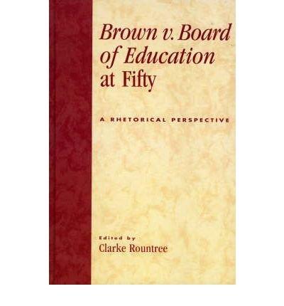 Brown V. Board of Education at Fifty: A Rhetorical Retrospective (Hardback) - Common pdf