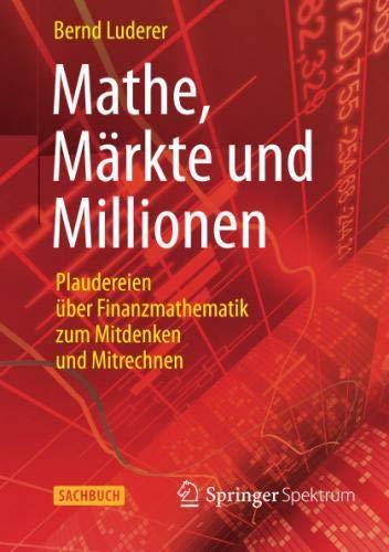 Mathe, Märkte und Millionen: Plaudereien über Finanzmathematik zum Mitdenken und Mitrechnen