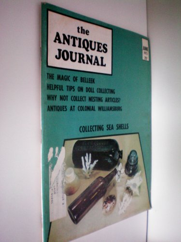 The Antiques Journal -- June 1973 -- Magic of Belleek, Helpful Tips on Doll Collecting, Nesting Articles, Antiques at Colonial Williamsburg, Collecting Sea Shells