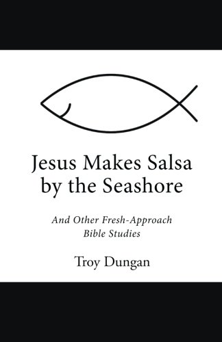 (Jesus Makes Salsa by the Seashore: And Other Fresh-Approach Bible Studies)