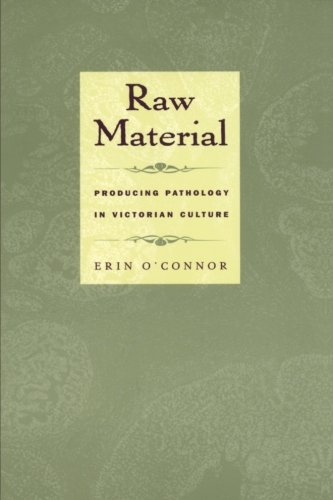 Raw Material : Producing Pathology in Victorian Culture