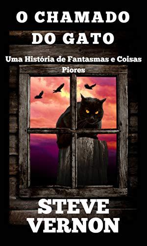 O Chamado do Gato - Uma História de Fantasmas e Coisas Piores (Portuguese Edition)