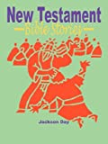 New Testament Bible Stories, Jackson Day, 0979732417