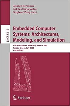 Embedded Computer Systems: Architectures, Modeling, and Simulation: 8th International Workshop, SAMOS 2008, Samos, Greece, July 21-24, 2008, ... Computer Science and General Issues)