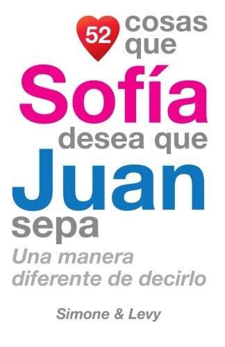 52 Cosas Que Sofia Desea Que Juan Sepa: Una Manera Diferente de Decirlo  [Leyva, J. L. - Simone - Levy] (Tapa Blanda)