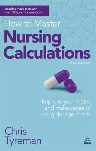 How to Master Nursing Calculations: Improve Your Maths and Make Sense of Drug Dosage Charts