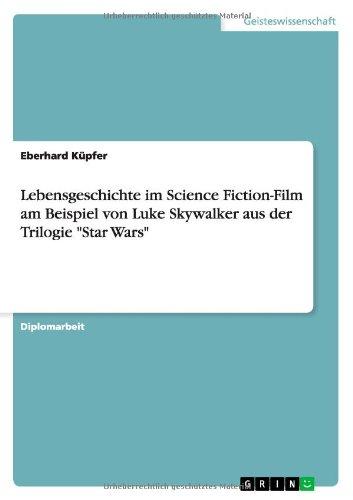 Lebensgeschichte im Science Fiction-Film am Beispiel von Luke Skywalker aus der Trilogie Star Wars