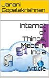 Internet of Things, Made in India: Article