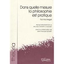 Dans Quelle Mesure la Philosophie Est Pratique. Fichte, Hegel