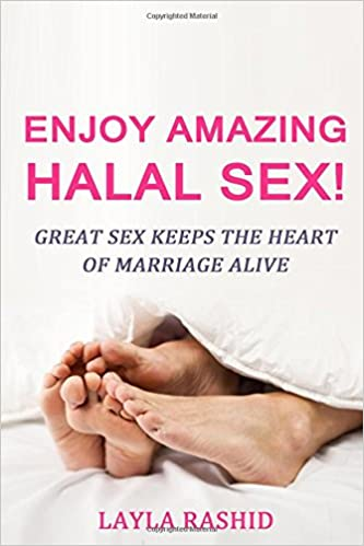 Enjoy Amazing Halal Sex!: Great Sex Keeps The Heart Of
