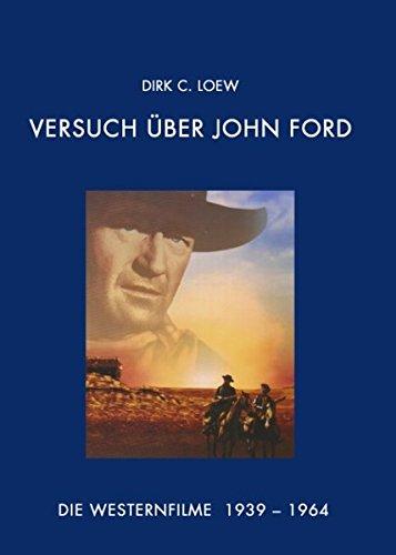 Versuch über John Ford. Die Westernfilme 1939 - 1964