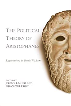 Book The Political Theory of Aristophanes: Explorations in Poetic Wisdom