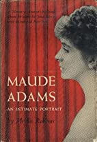 Maude Adams: An Intimate Portrait by Phyllis…