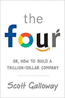 Book Cover: The Four: Or, How to Build a Trillion-Dollar Company