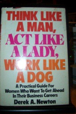 Think like a man, act like a lady, work like a dog