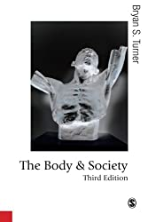 The Body and Society: Explorations in Social Theory (Published in association with Theory, Culture & Society)