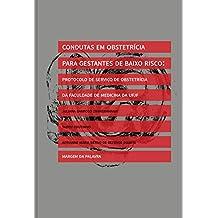 CONDUTAS EM OBSTETRÍCIA PARA GESTANTES DE BAIXO RISCO: PROTOCOLO DO SERVIÇO DE OBSTETRÍCIA DA FACULDADE DE MEDICINA DA UFJF (Portuguese Edition)