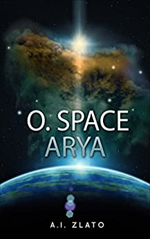 O. Space Arya: A hard science fiction story by [Zlato, A.I.]