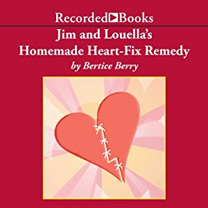 Jim and Louella's Homemade Heart-Fix Remedy Audiobook