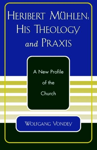 Price comparison product image Heribert Mühlen: His Theology and Praxis,  A New Profile of the Church