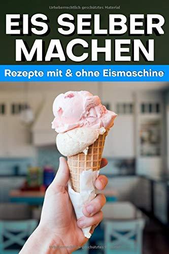 Eis selber machen: Rezepte wie du Eis mit & ohne Eismaschine selber machen kannst