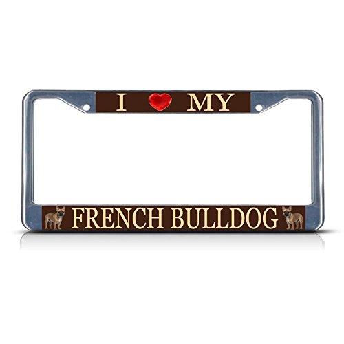 AutoLPFrames I LOVE MY FRENCH BULLDOG DOG Metal License Plate Frame Tag Border Two (Boy French Borders)